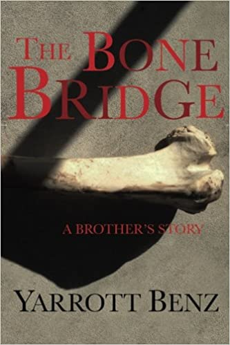Amazon Fr The Bone Bridge A Brother S Story Yarrott
