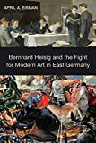 """April Eisman, """"Bernhard Heisig and the Fight for Modern Art in East Germany"""" (Camden House, 2018)"""