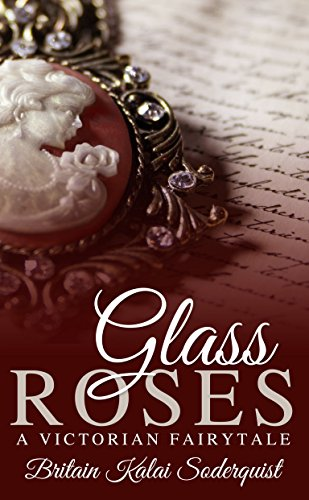 Glass Roses: A Victorian Fairytale by [Soderquist, Britain Kalai]