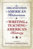 img - for The Organization of American Historians and the Writing and Teaching of American History book / textbook / text book