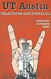 UT Austin Traditions and Nostalgia, Margaret Catherine Berry, 0890154104