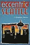 Eccentric Seattle, J. Kingston Pierce, 0874222699