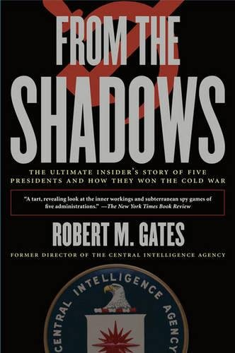 From the Shadows: The Ultimate Insider's Story of Five Presidents and How They Won the Cold War [Robert M. Gates] (Tapa Blanda)