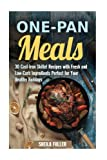 One-Pan Meals: 30 Cast-Iron Skillet Recipes with Fresh and Low-Carb Ingredients Perfect for Your Healthy Holidays (Stress-Free & Quick Recipes)