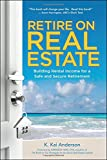 img - for Retire on Real Estate: Building Rental Income for a Safe and Secure Retirement book / textbook / text book
