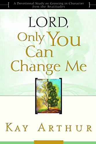 Lord, Only You Can Change Me: A Devotional Study on Growing in Character from the Beatitudes