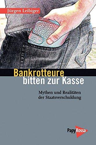 Bankrotteure bitten zur Kasse: Mythen und Realitäten der Staatsverschuldung (Neue Kleine Bibliothek)