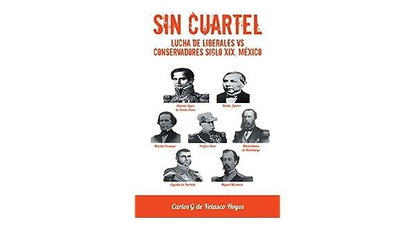 Amazon.com: Sin Cuartel Lucha De Liberales Vs Conservadores Siglo Xix, México (Spanish Edition) eBook: Carlos G de Velasco Hoyos: Kindle Store