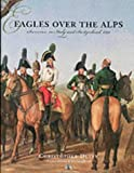 Eagles over the Alps, Christopher Duffy, 1883476186