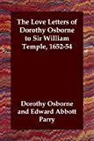 The Love Letters of Dorothy Osborne to Sir William Temple, 1652-54, Dorothy Osborne, 1847023924