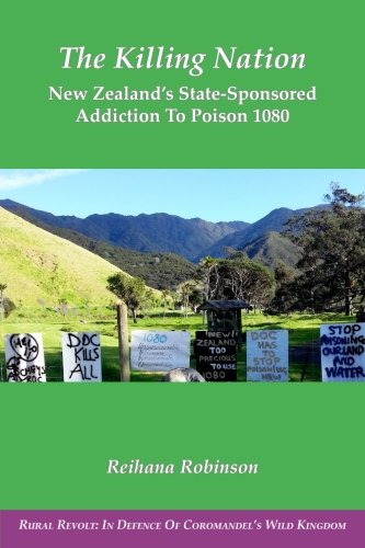 Price comparison product image The Killing Nation: New Zealand's State-Sponsored Addiction to Poison 1080 (Rural Revolt: In Defence of Coromandel's Wild Kingdom) (Volume 3)