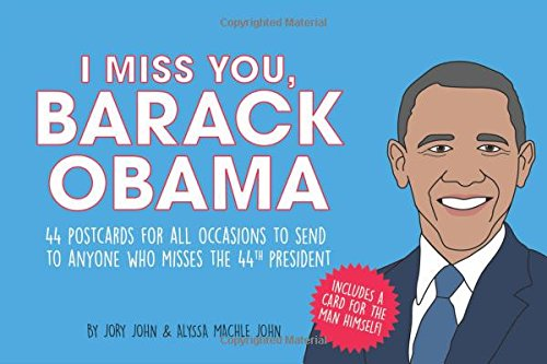 I Miss You, Barack Obama: 44 Postcards for All Occasions to Send to Anyone Who Misses the 44th President