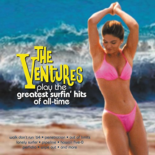 The Ventures Play the Greatest Surfin' Hits Of All-Time (The Very Best Of The Ventures)