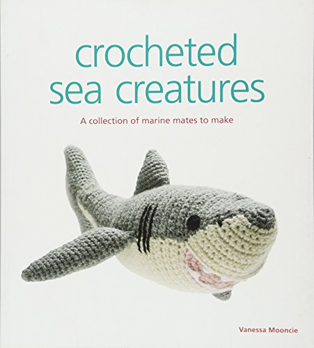 Animal Toy Crochet Pattern - Crocheted Sea Creatures: A Collection of Marine Mates to Make (Knitted)