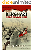 Benghazi-Bergen-Belsen: The Lost Story of the Holocaust of North African Jews