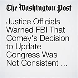 Justice Officials Warned FBI That Comey's Decision to Update Congress Was Not Consistent with Department Policy