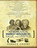 Astronomical Energy Resources, Value, and Lifestyles, Horace Crosby, 146790290X