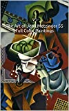 55 full color paintings by early Cubist adopter Jean MetzingerFull Name Jean Dominique Antony Metzinger, he was born on the 24th of June 1883 and lived until the 3rd of November 1956. He was born in Nantes France and Died in Paris France. Metzinger c...