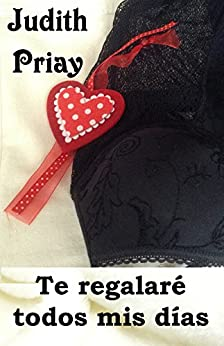 Te regalaré todos mis días (Bilogía Regálame nº 2) (Spanish Edition) by [Priay, Judith]