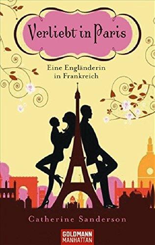 Verliebt in Paris: Eine Engländerin in Frankreich (Goldmann Manhattan)