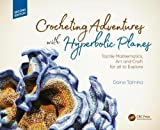 #3: Crocheting Adventures with Hyperbolic Planes: Tactile Mathematics, Art and Craft for all to Explore, Second Edition