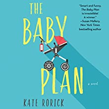 The Baby Plan: A Novel Audiobook by Kate Rorick Narrated by Eva Kaminsky
