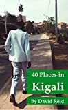 40 Places in Kigali: Things to Do, Eat, and See on a Budget in Rwanda's Capital City.