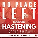 Hastening: No Place Left, Book 1 Audiobook by Steve Smith Narrated by Adam Verner