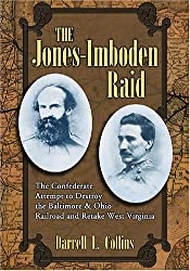 The Jones-Imboden Raid: The Confederate Attempt to Destroy the Baltimore & Ohio Railroad and Retake West Virginia