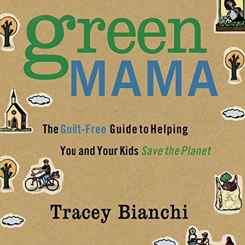 Green Mama: The Guilt-Free Guide to Helping You and Your Kids Save the Planet