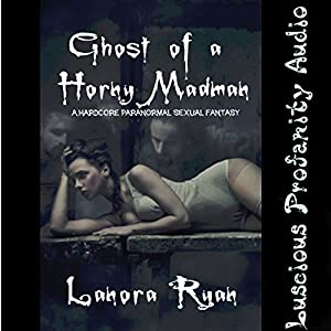 Ghost of a Horny Madman Audiobook