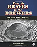 img - for From the Braves to the Brewers: Great Games and Exciting History at Milwaukee's County Stadium (SABR Digital Library) (Volume 39) book / textbook / text book