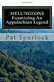 Melungeons: Examining an Appalachian Legend, Pat Spurlock, 1479249335