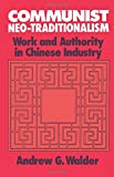 Communist Neo-Traditionalism: Work and Authority in Chinese Industry