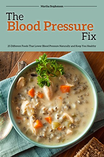 The Blood Pressure Fix: 25 Different Foods That Lower Blood Pressure Naturally and Keep You Healthy