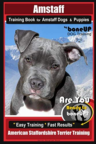 Amstaff Training Book for Amstaff Dogs & Puppies By BoneUP DOG Training: Are You Ready to Bone Up?  Easy Training * Fast Results American Staffordshire Terrier Training 1