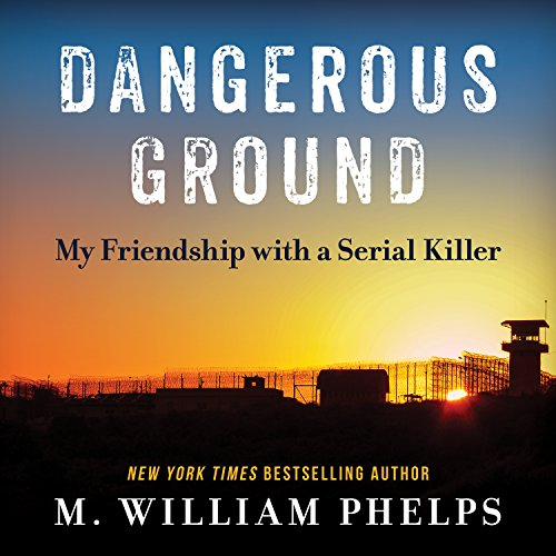 Dangerous Ground: My Friendship with a Serial Killer by HighBridge Audio