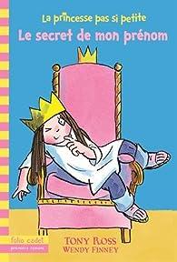 La princesse pas si petite, 1:Le secret de mon prénom par Wendy Finney
