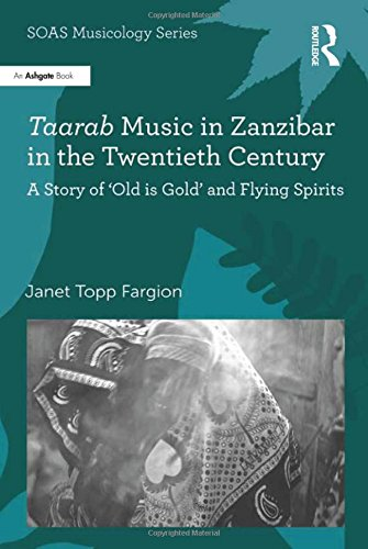 Taarab Music in Zanzibar in the Twentieth Century: A Story of 'Old is Gold' and Flying Spirits (SOAS Musicology Series)