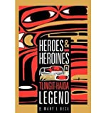 Heroes and Heroines: Tlingit-Haida Legend by Mary G Beck front cover