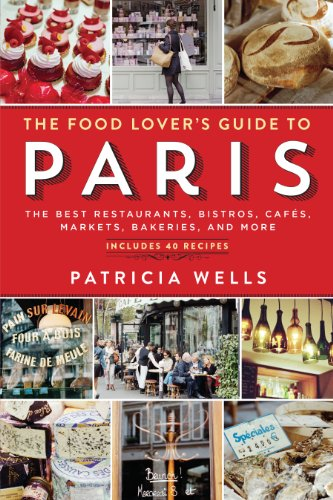 The Food Lover's Guide to Paris: The Best Restaurants, Bistros, Cafés, Markets, Bakeries, and More cover