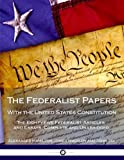 Image of The Federalist Papers With the United States Constitution: The Eighty-Five Federalist Articles and Essays, Complete and Unabridged