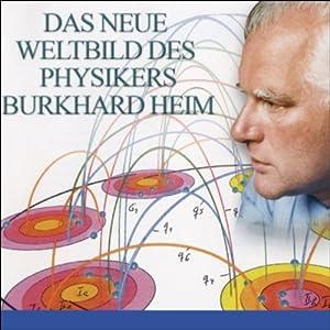 Das neue Weltbild des Physikers Burkhard Heim Hörbuch