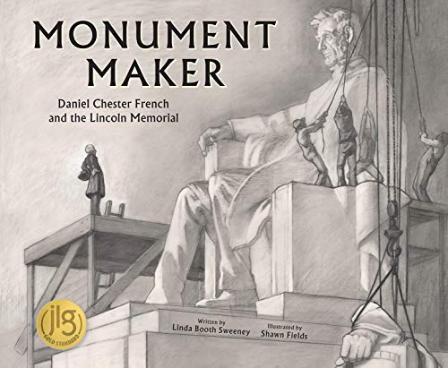 Monument Maker: Daniel Chester French and the Lincoln Memorial por Linda Booth Sweeney,Shawn Fields