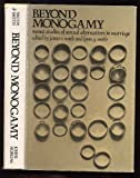 Beyond Monogamy : Recent Studies of Sexual Alternatives in Marriage, Smith, James R., 0801815770