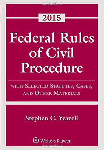 Federal Rules of Civil Procedure 2015: With Selected Statutes, Cases, and Other Materials