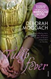Front cover for the book Tulip Fever by Deborah Moggach