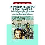 La bandera del templo de San Francisco: la insignia argentina más antigua (Spanish Edition)