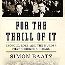 For the Thrill of It: Leopold, Loeb, and the Murder That Shocked Jazz Age Chicago Audiobook by Simon Baatz Narrated by Kevin T. Collins