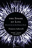 The Spark of Life: Electricity in the Human Body, Frances Ashcroft, 0393078035